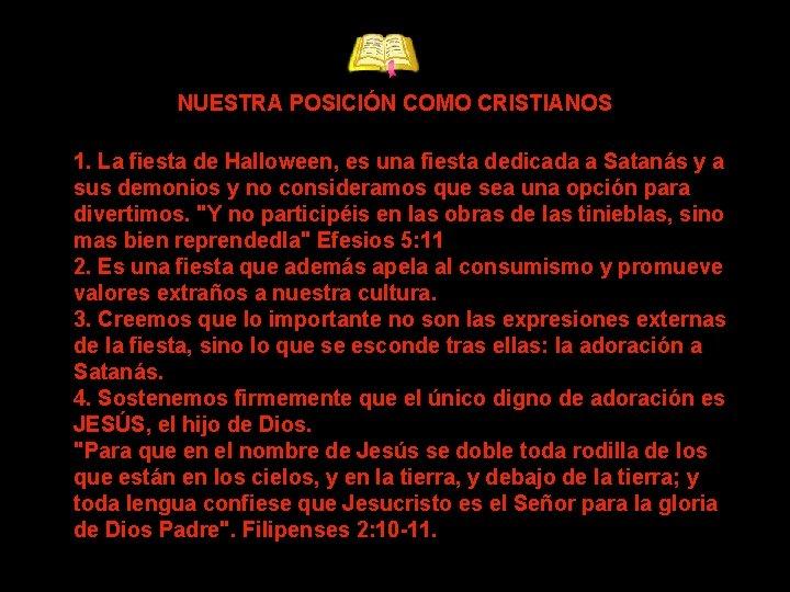 NUESTRA POSICIÓN COMO CRISTIANOS 1. La fiesta de Halloween, es una fiesta dedicada a