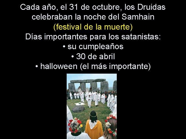 Cada año, el 31 de octubre, los Druidas celebraban la noche del Samhain (festival