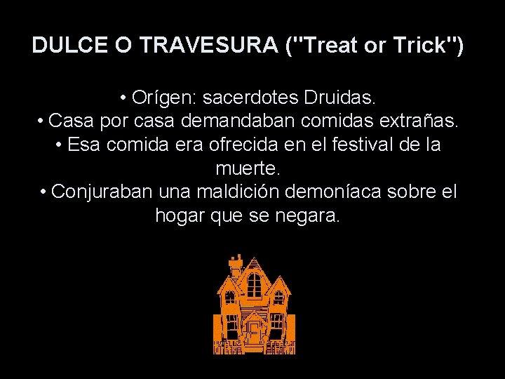 """DULCE O TRAVESURA (""""Treat or Trick"""") • Orígen: sacerdotes Druidas. • Casa por casa"""
