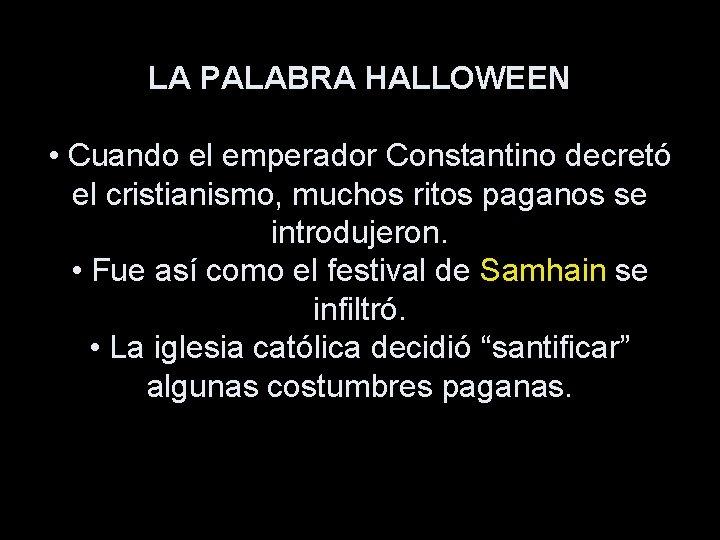 LA PALABRA HALLOWEEN • Cuando el emperador Constantino decretó el cristianismo, muchos ritos paganos