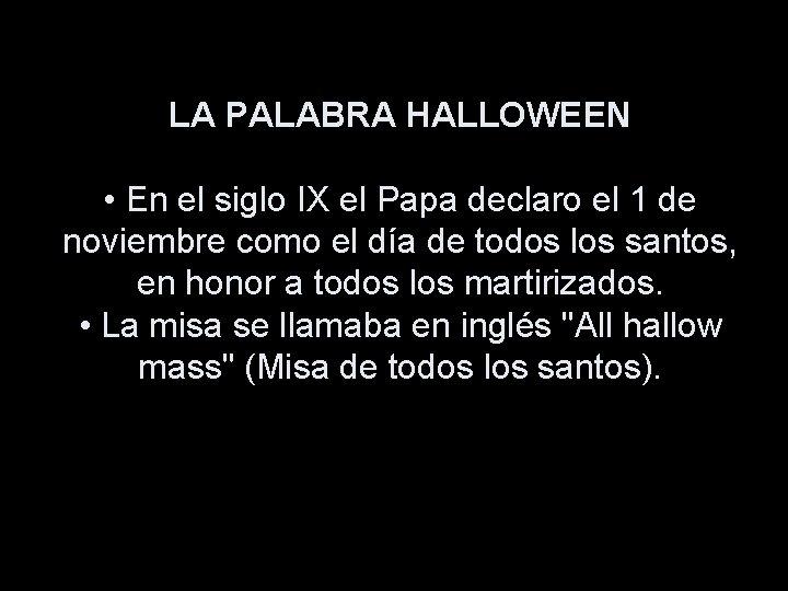 LA PALABRA HALLOWEEN • En el siglo IX el Papa declaro el 1 de