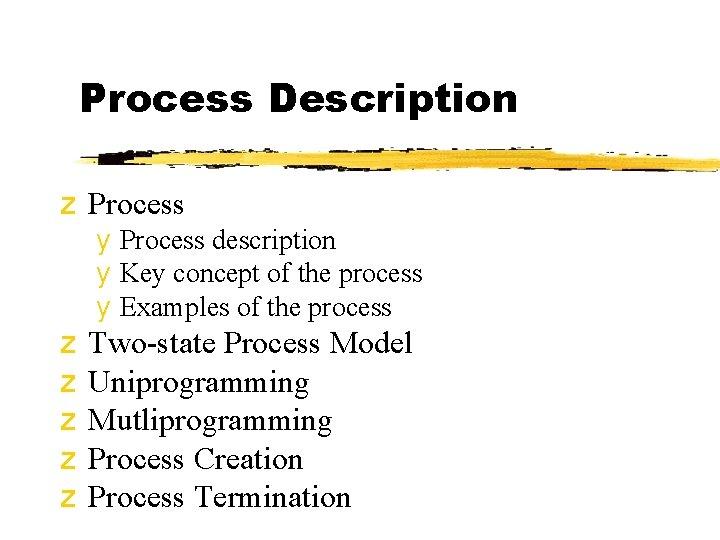 Process Description z Process y Process description y Key concept of the process y