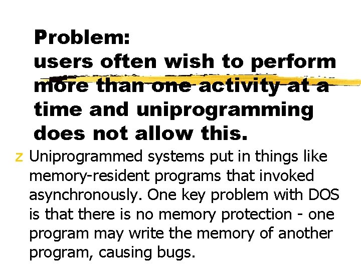 Problem: users often wish to perform more than one activity at a time and