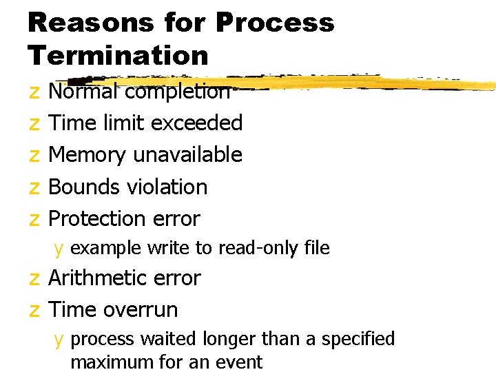 Reasons for Process Termination z z z Normal completion Time limit exceeded Memory unavailable