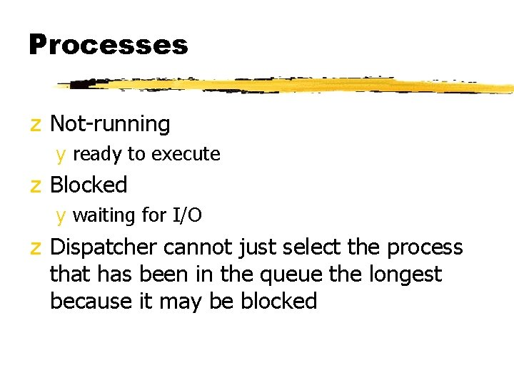 Processes z Not-running y ready to execute z Blocked y waiting for I/O z