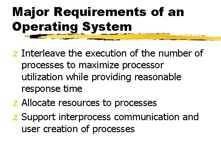 Major Requirements of an Operating System z Interleave the execution of the number of