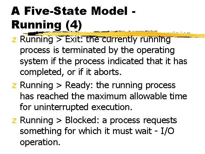 A Five-State Model Running (4) z Running > Exit: the currently running process is