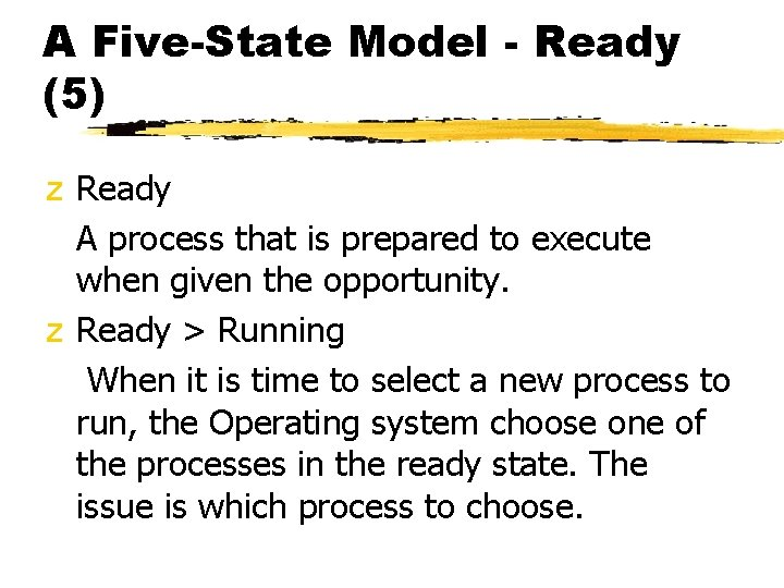 A Five-State Model - Ready (5) z Ready A process that is prepared to