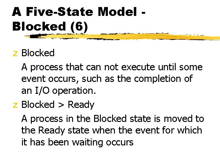 A Five-State Model Blocked (6) z Blocked A process that can not execute until