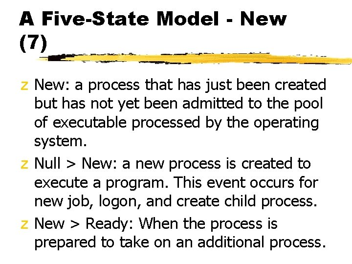A Five-State Model - New (7) z New: a process that has just been