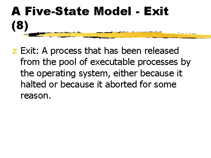A Five-State Model - Exit (8) z Exit: A process that has been released