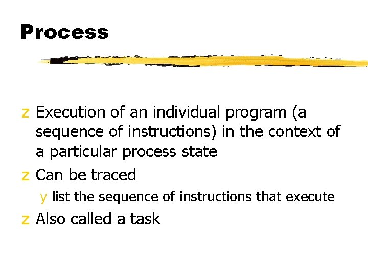 Process z Execution of an individual program (a sequence of instructions) in the context