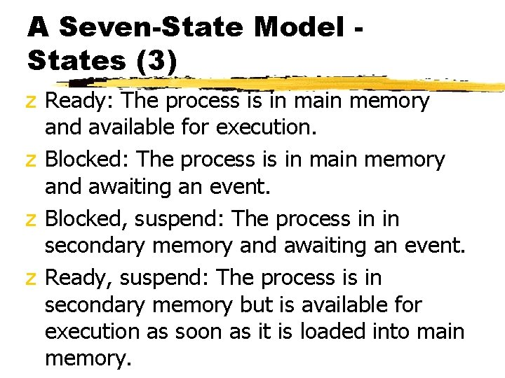 A Seven-State Model States (3) z Ready: The process is in main memory and