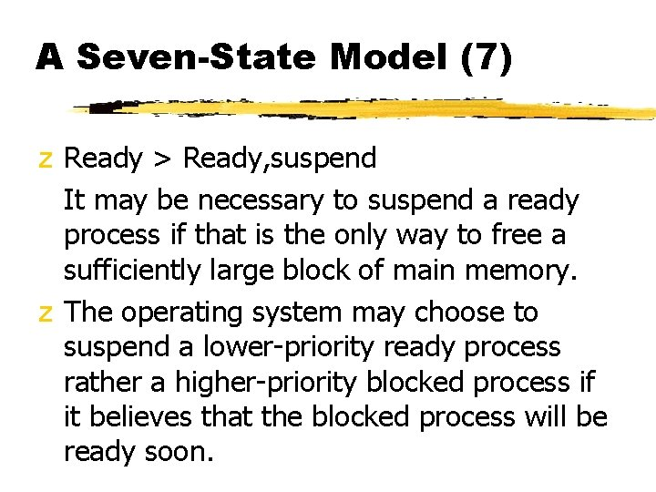 A Seven-State Model (7) z Ready > Ready, suspend It may be necessary to