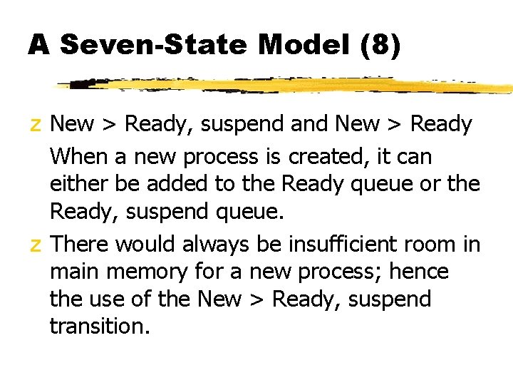 A Seven-State Model (8) z New > Ready, suspend and New > Ready When