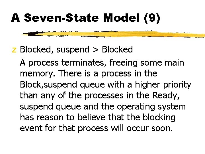 A Seven-State Model (9) z Blocked, suspend > Blocked A process terminates, freeing some