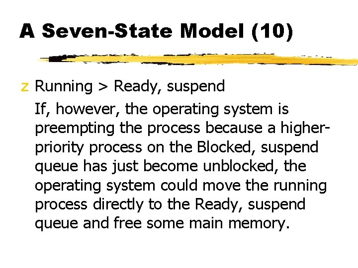 A Seven-State Model (10) z Running > Ready, suspend If, however, the operating system