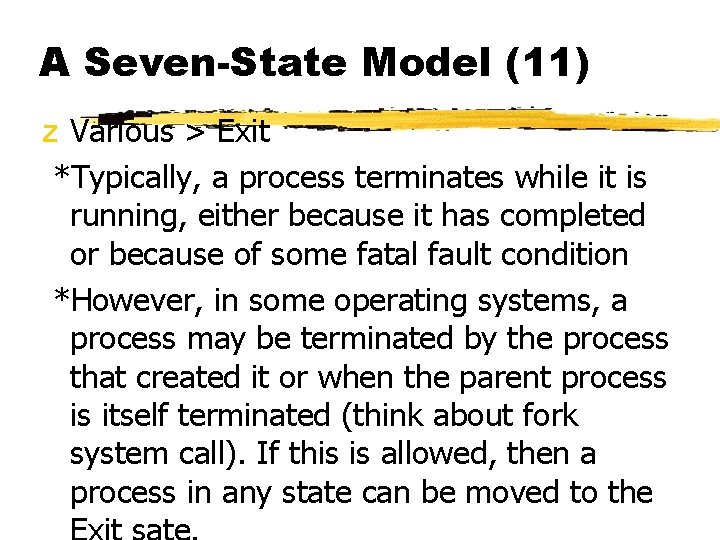 A Seven-State Model (11) z Various > Exit *Typically, a process terminates while it