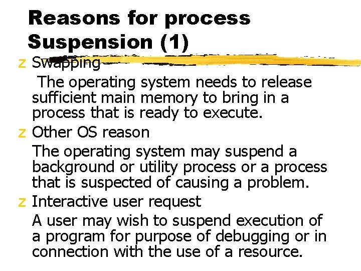 Reasons for process Suspension (1) z Swapping The operating system needs to release sufficient