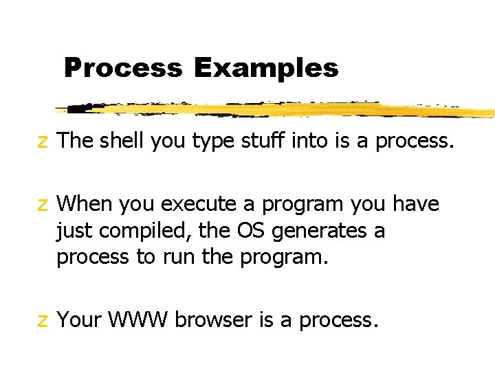 Process Examples z The shell you type stuff into is a process. z When