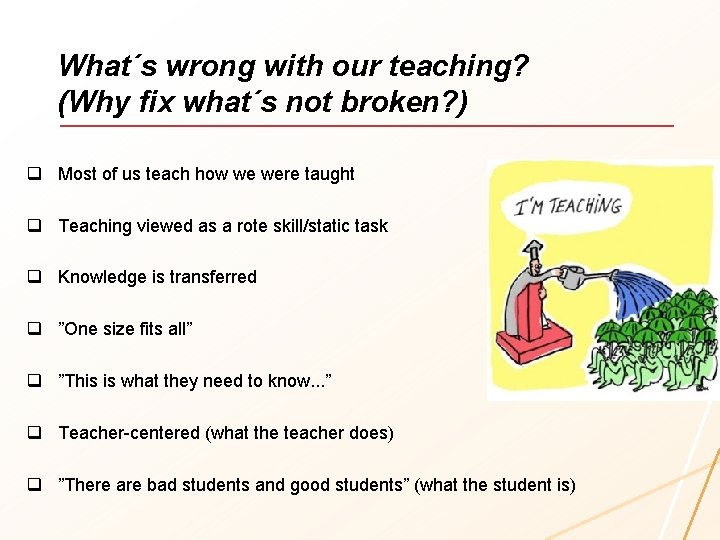 What´s wrong with our teaching? (Why fix what´s not broken? ) q Most of