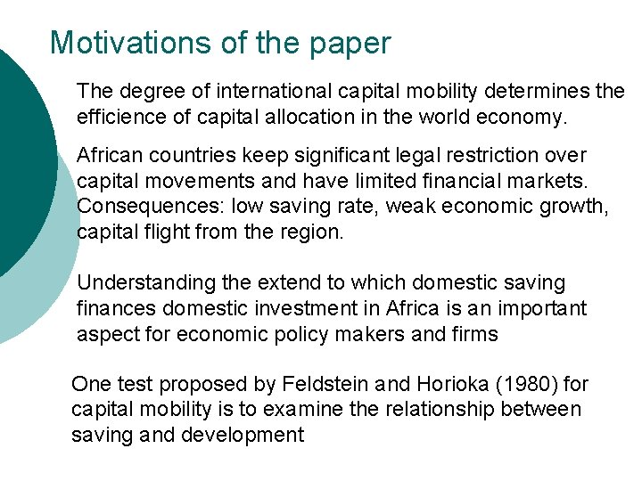 Motivations of the paper The degree of international capital mobility determines the efficience of