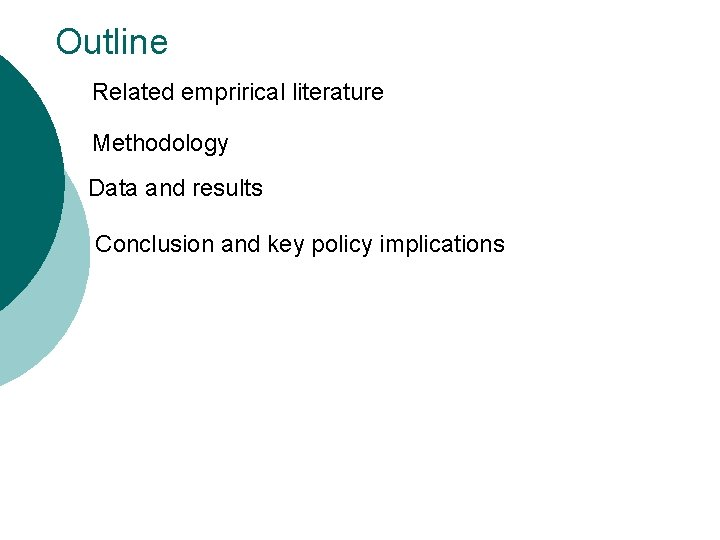 Outline Related emprirical literature Methodology Data and results oo Conclusion and key policy implications