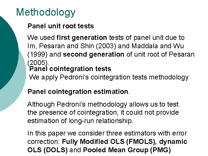 Methodology Panel unit root tests We used first generation tests of panel unit due