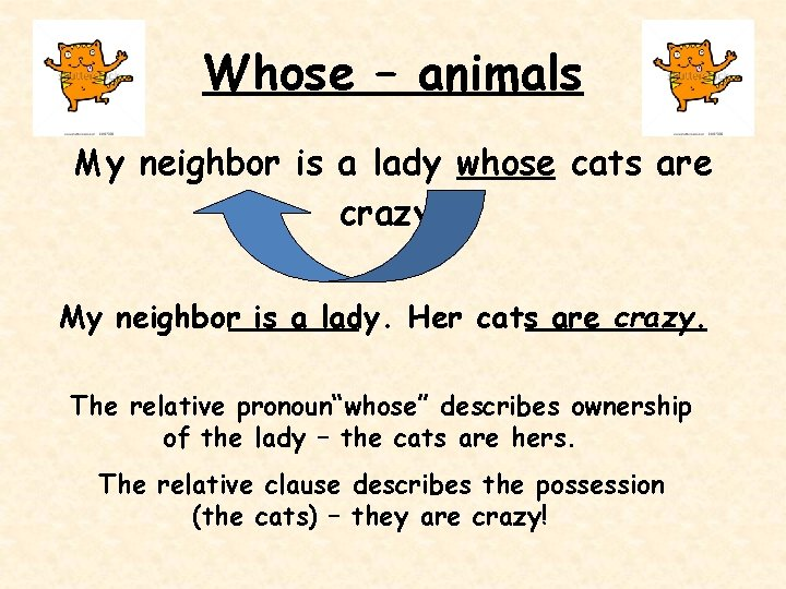 Whose – animals My neighbor is a lady whose cats are crazy. My neighbor