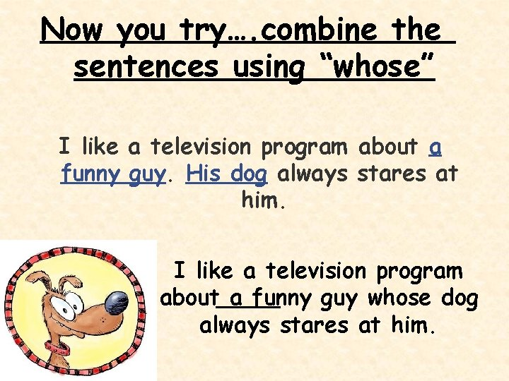"""Now you try…. combine the sentences using """"whose"""" I like a television program about"""