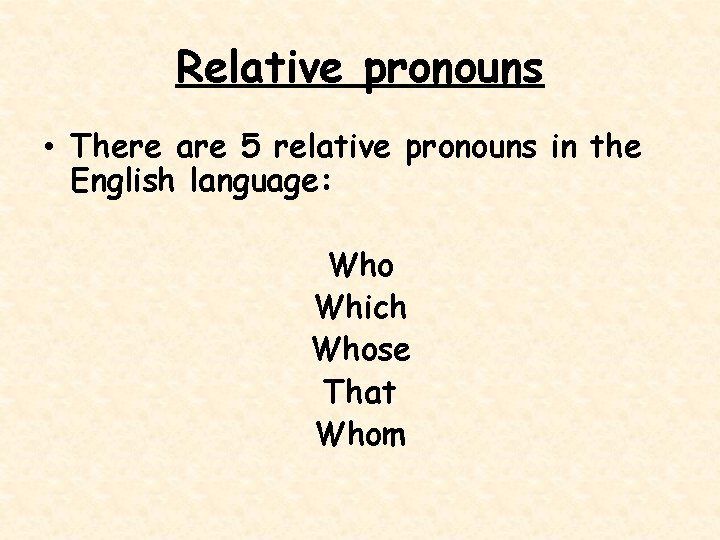 Relative pronouns • There are 5 relative pronouns in the English language: Who Which