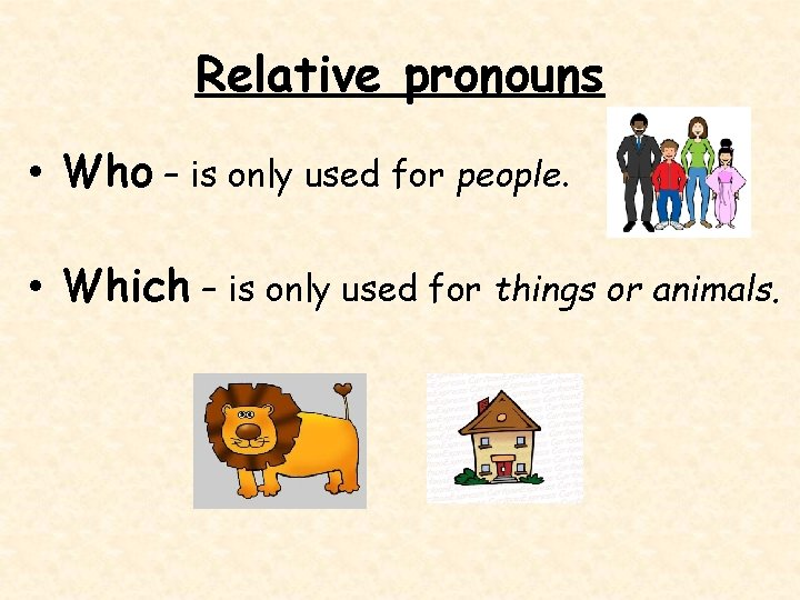 Relative pronouns • Who – is only used for people. • Which – is
