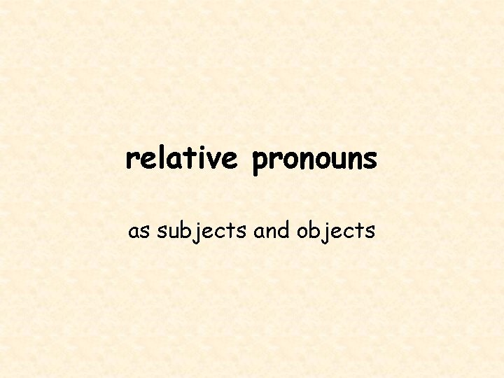 relative pronouns as subjects and objects