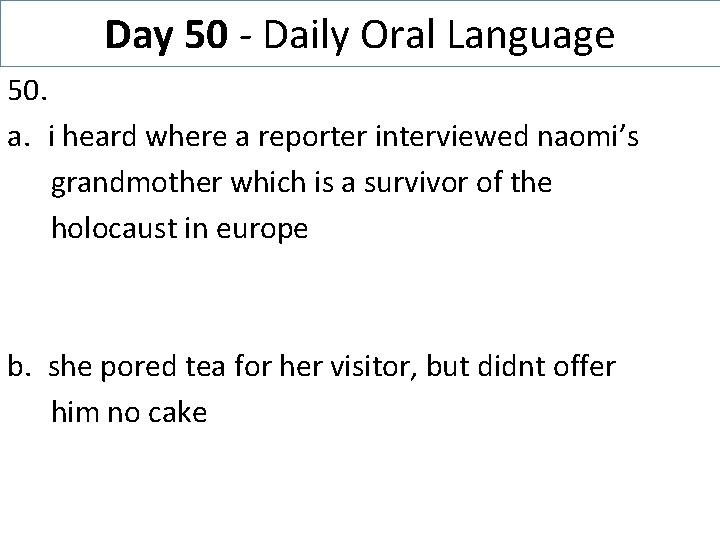 Day 50 - Daily Oral Language 50. a. i heard where a reporter interviewed
