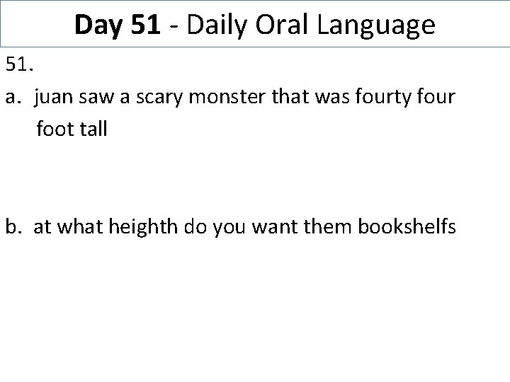 Day 51 - Daily Oral Language 51. a. juan saw a scary monster that