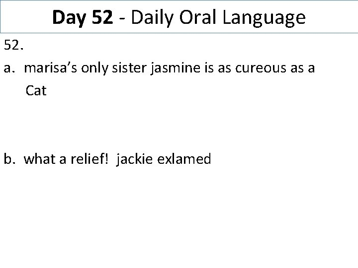 Day 52 - Daily Oral Language 52. a. marisa's only sister jasmine is as