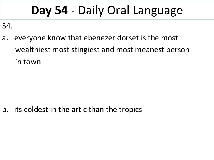 Day 54 - Daily Oral Language 54. a. everyone know that ebenezer dorset is