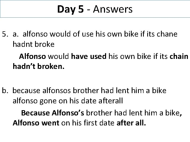 Day 5 - Answers 5. a. alfonso would of use his own bike if