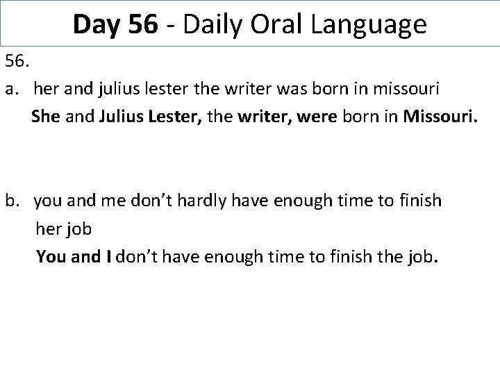 Day 56 - Daily Oral Language 56. a. her and julius lester the writer