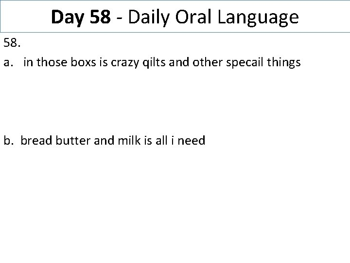 Day 58 - Daily Oral Language 58. a. in those boxs is crazy qilts