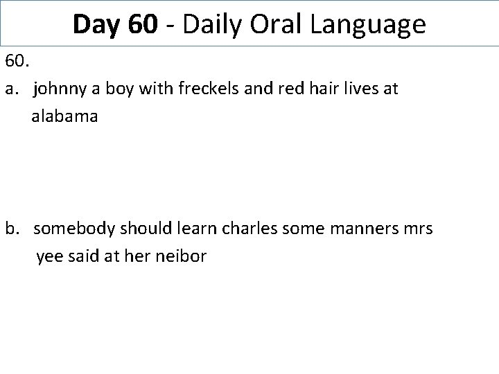 Day 60 - Daily Oral Language 60. a. johnny a boy with freckels and