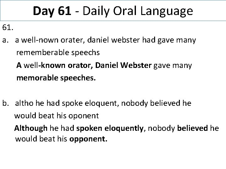 Day 61 - Daily Oral Language 61. a. a well-nown orater, daniel webster had