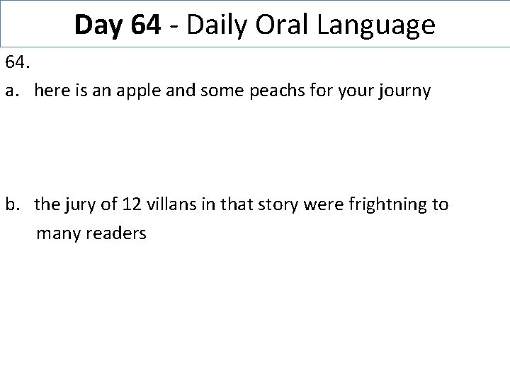 Day 64 - Daily Oral Language 64. a. here is an apple and some