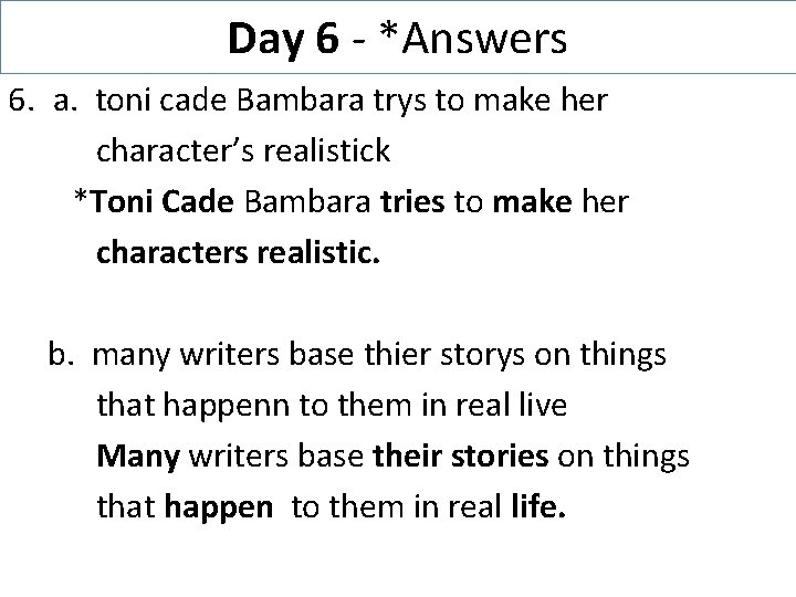 Day 6 - *Answers 6. a. toni cade Bambara trys to make her character's