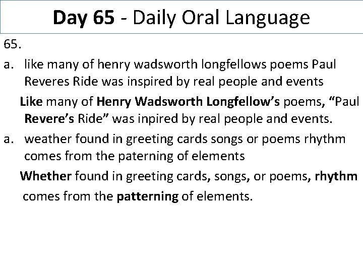 Day 65 - Daily Oral Language 65. a. like many of henry wadsworth longfellows