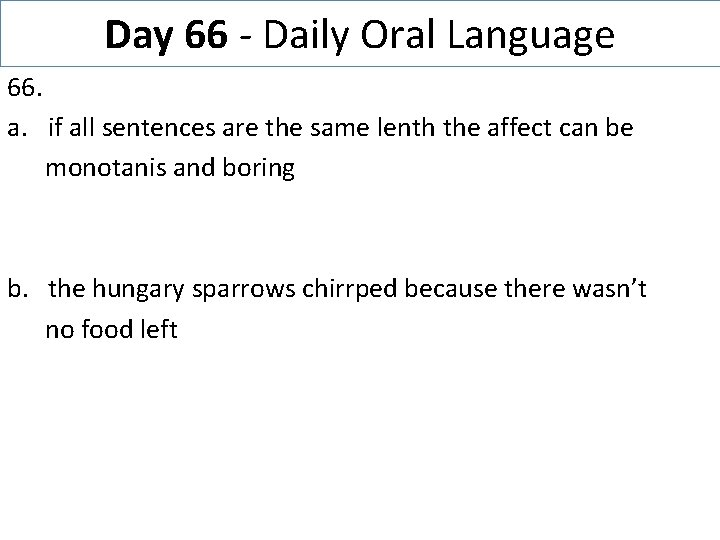 Day 66 - Daily Oral Language 66. a. if all sentences are the same