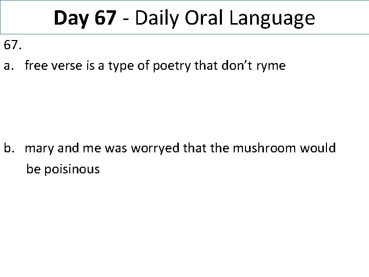 Day 67 - Daily Oral Language 67. a. free verse is a type of