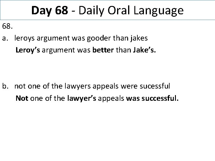 Day 68 - Daily Oral Language 68. a. leroys argument was gooder than jakes