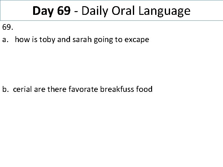 Day 69 - Daily Oral Language 69. a. how is toby and sarah going