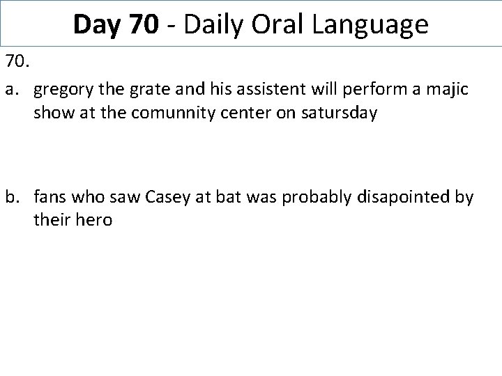Day 70 - Daily Oral Language 70. a. gregory the grate and his assistent